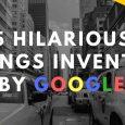 Cele mai ciudate inventii realizate de Google